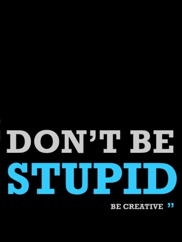 Dont Be Stupid Be Creative Wallpaper